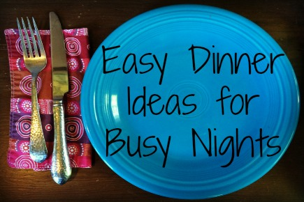 Easy Dinner Ideas for Busy Nights